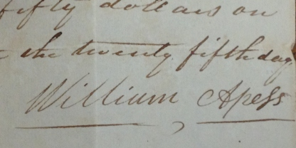 "William Apess's full signature on an I.O.U. located in the Barnstable County courthouse. One of only two known full signatures by Apess in his own hand. The other is on the 1833 Mashpee Memorial written while he served out his prison time for ""inciting a riot"" in the 1833 attempt by the Mashpee to wrest control over their community from appointed white Overseers (known as the Mashpee Revolt)."