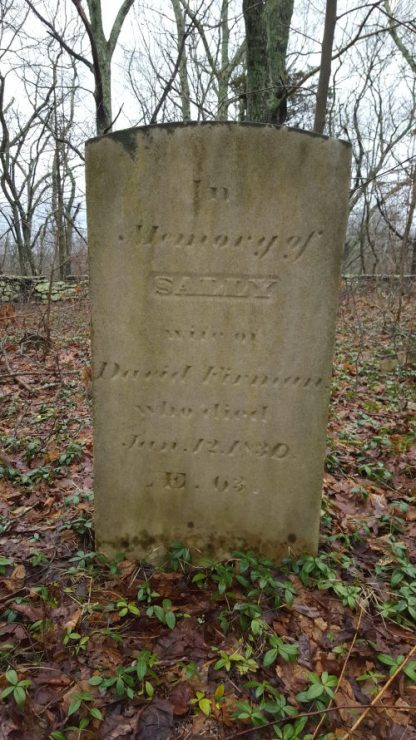 """""""Sally Firman, Wife of David Firman, who died Jun 12 1830."""" Apess recalled of Mrs. Furman (as he spells it in A Son of the Forest): """"I well remember the conversation that took place between Mrs. Furman and myself when I was about six years of age . . . she spoke to me respecting a future state of existence, and told me that I might die, and enter upon it, to which I replied that I was too young- that old people only died. But she assured me that I was not too young, and in order to convince me of the truth of the observation, she referred me to the grave yard, where many younger and smaller persons than myself were laid to moulder in the earth."""""""